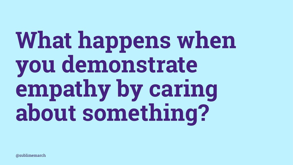What happens when you demonstrate empathy by ca...