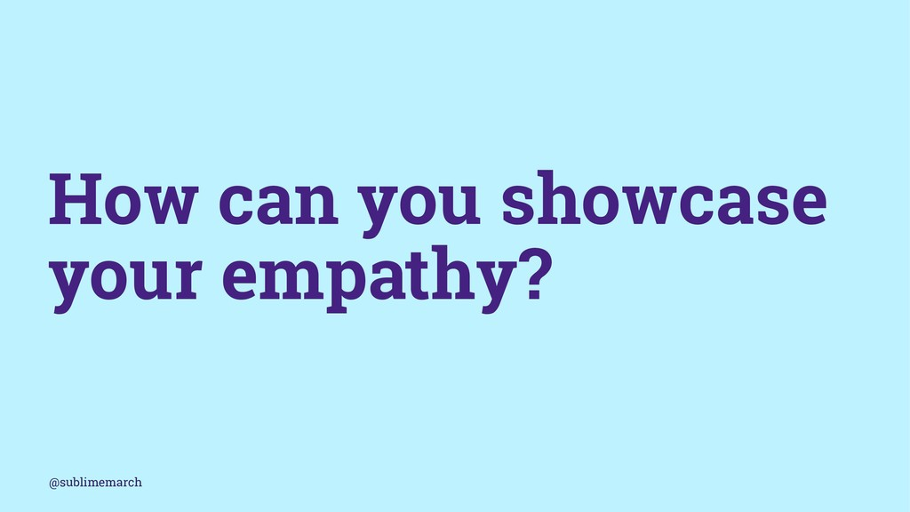 How can you showcase your empathy? @sublimemarch