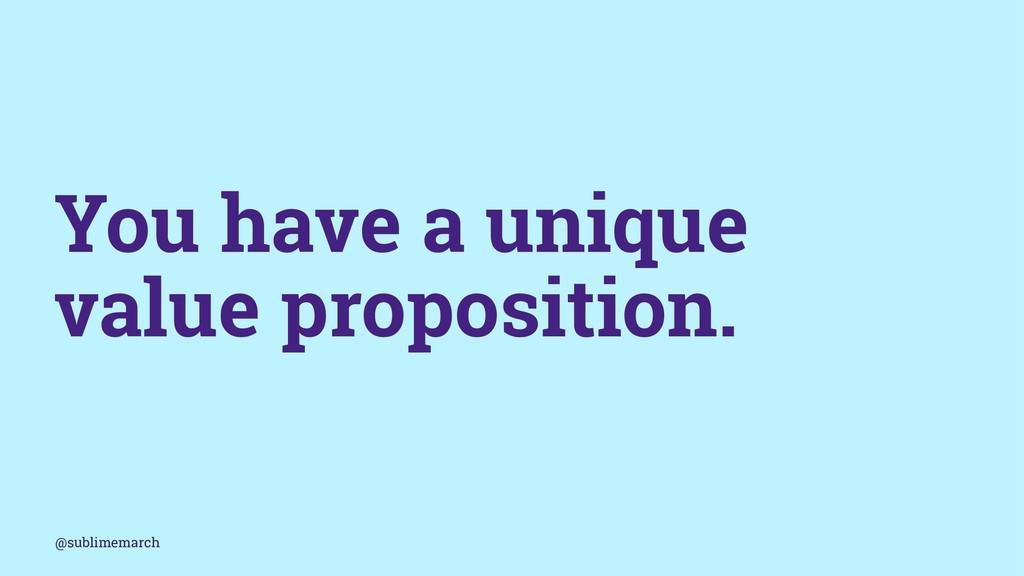 You have a unique value proposition. @sublimema...