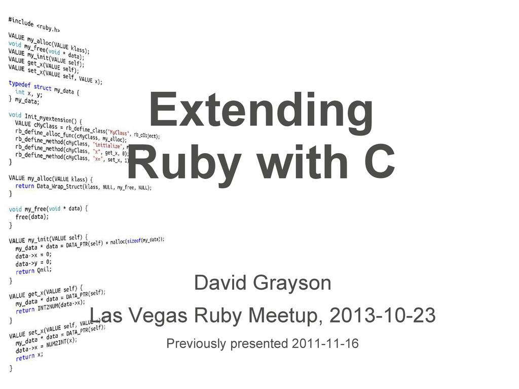 Extending Ruby with C David Grayson Las Vegas R...
