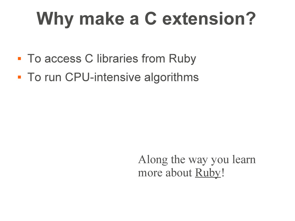 Why make a C extension?  To access C libraries...