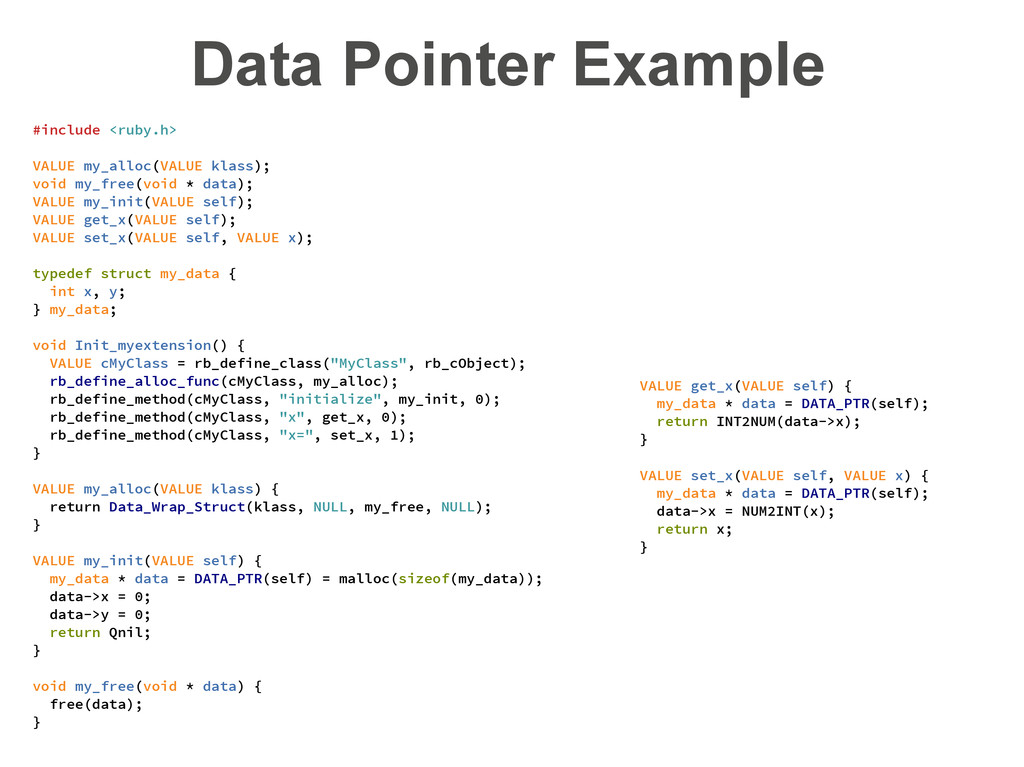 Data Pointer Example #include <ruby.h> VALUE my...