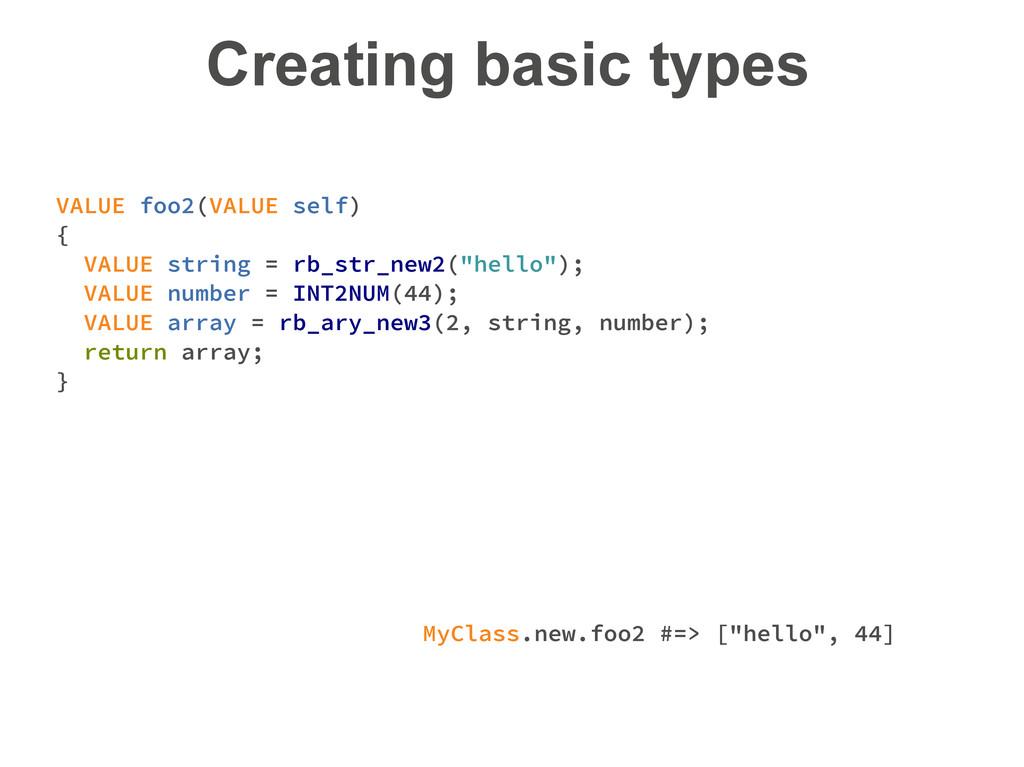 Creating basic types VALUE foo2(VALUE self) { V...