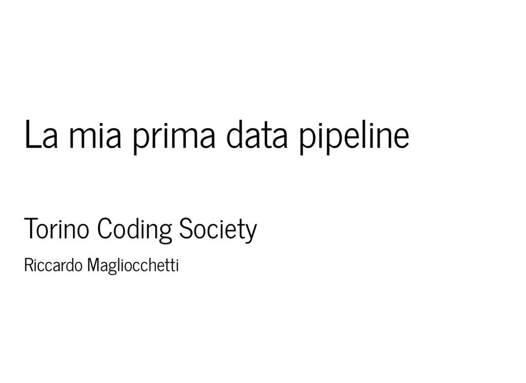 La mia prima data pipeline Torino Coding Societ...
