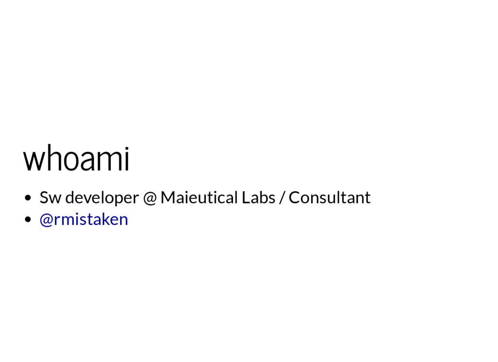 whoami Sw developer @ Maieutical Labs / Consult...