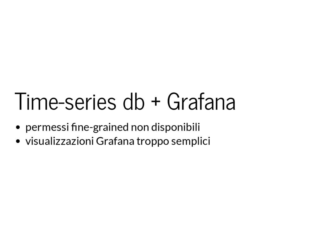 Time-series db + Grafana permessi ne-grained no...