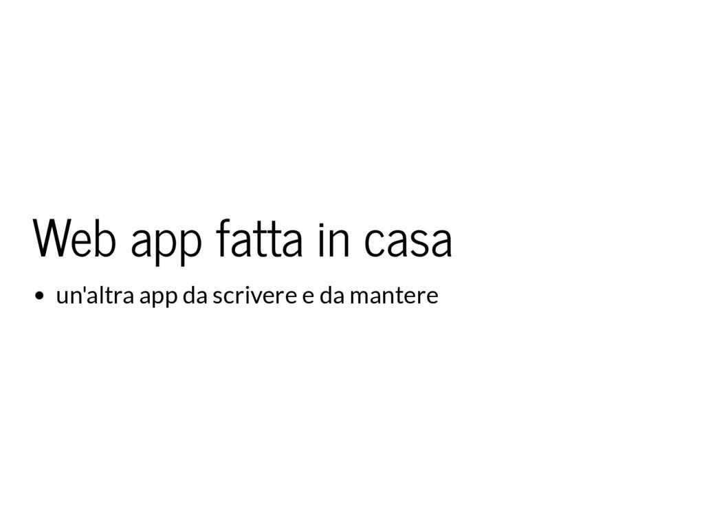 Web app fatta in casa un'altra app da scrivere ...