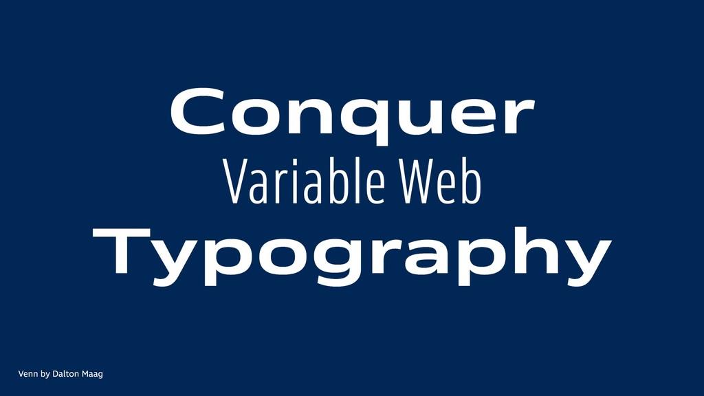 Conquer Variable Web Typography Venn by Dalton ...