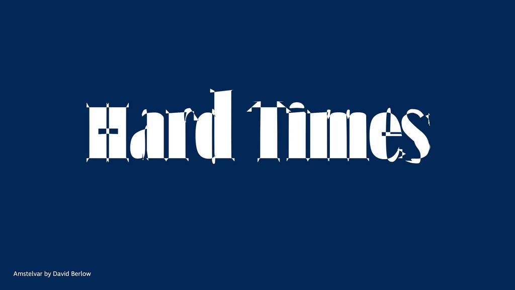 Hard times Amstelvar by David Berlow