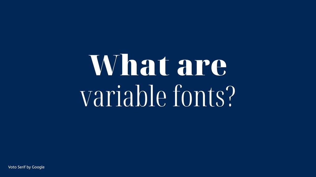 What are variable fonts? Voto Serif by Google