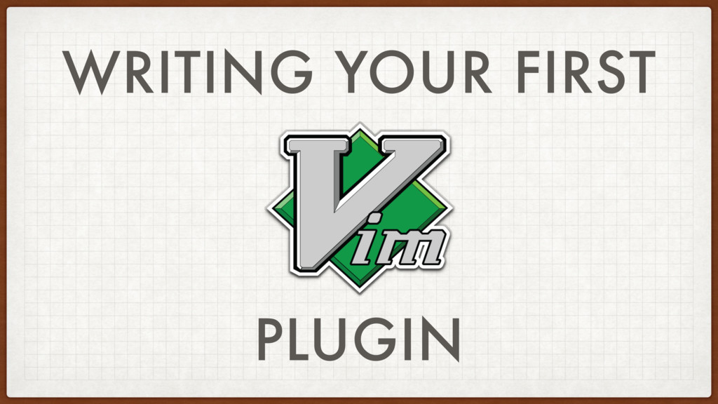 WRITING YOUR FIRST PLUGIN