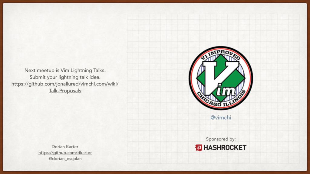Sponsored by: Next meetup is Vim Lightning Talk...