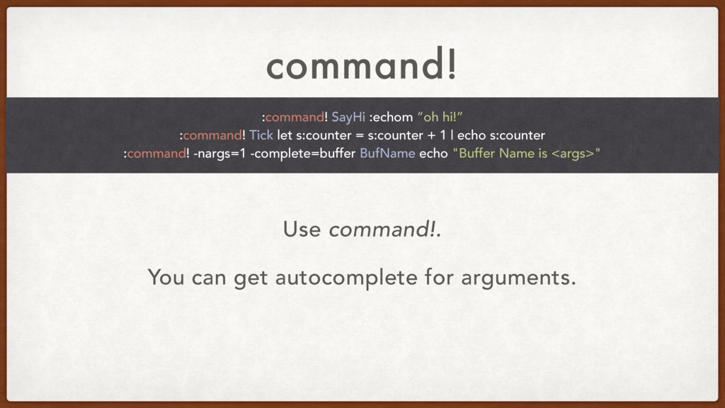 command! Use command!. You can get autocomplete...
