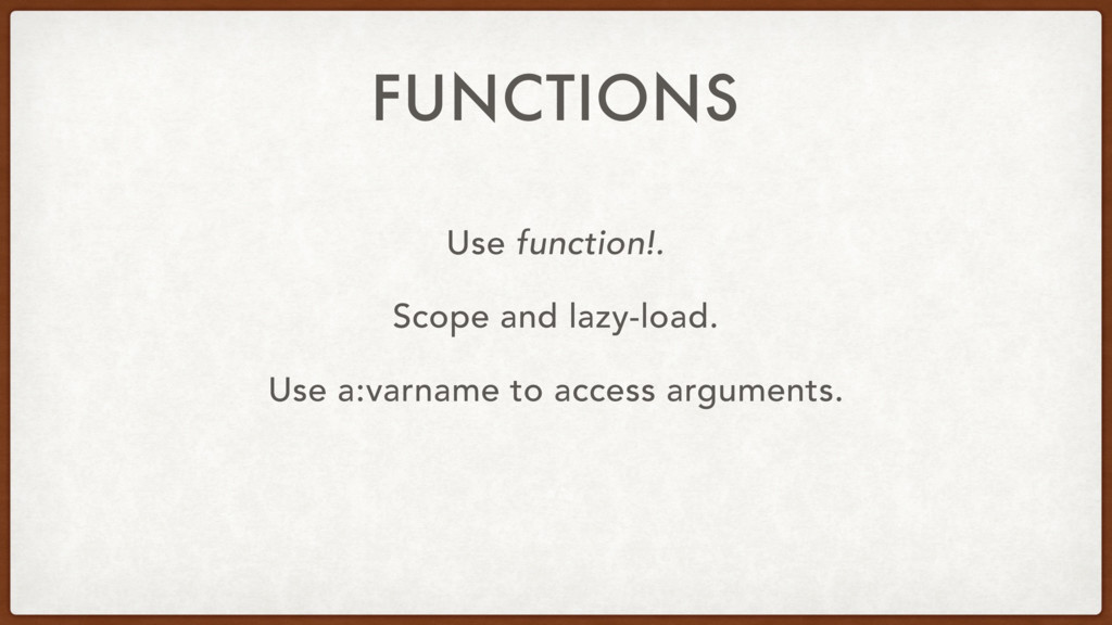 FUNCTIONS Use function!. Scope and lazy-load. U...