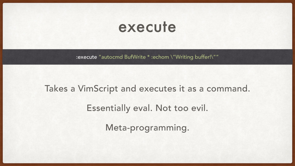 execute Takes a VimScript and executes it as a ...
