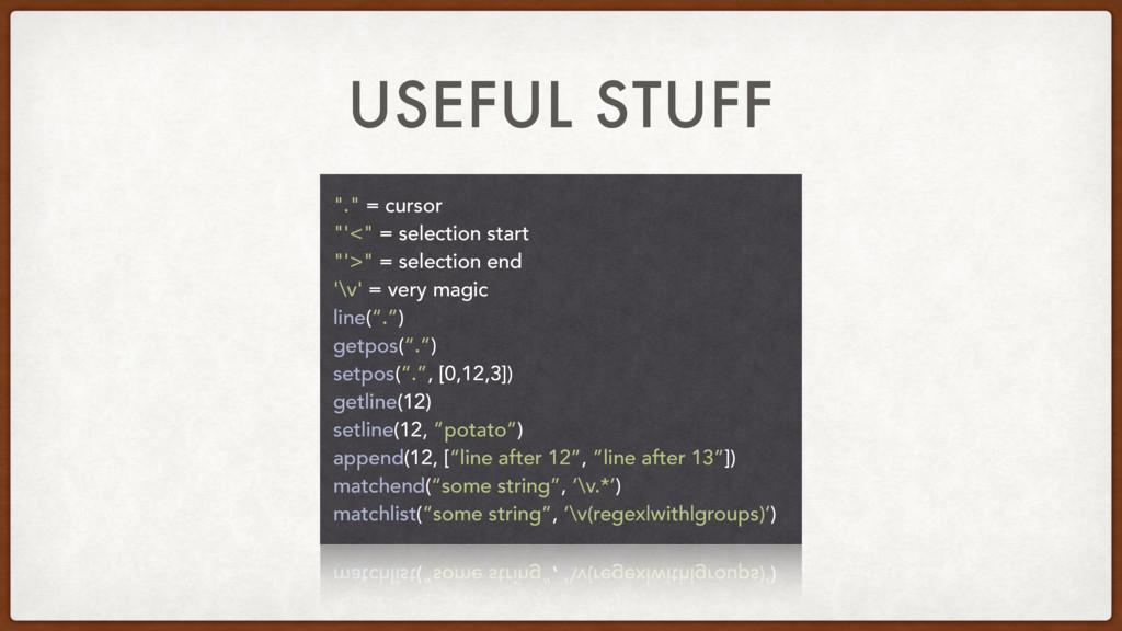 "USEFUL STUFF ""."" = cursor ""'<"" = selection star..."