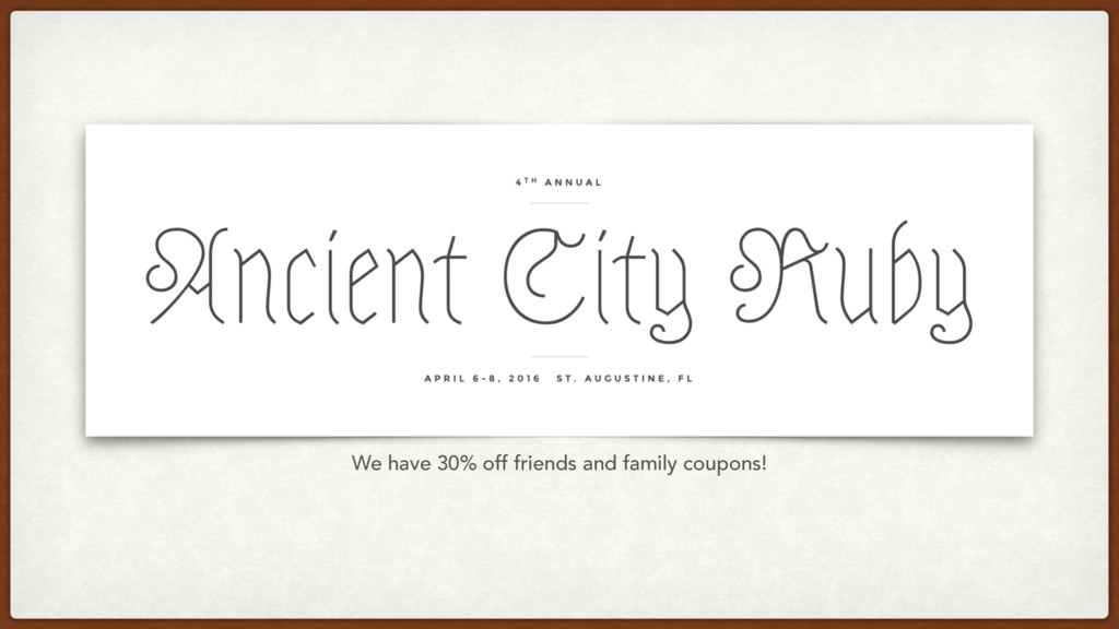 We have 30% off friends and family coupons!