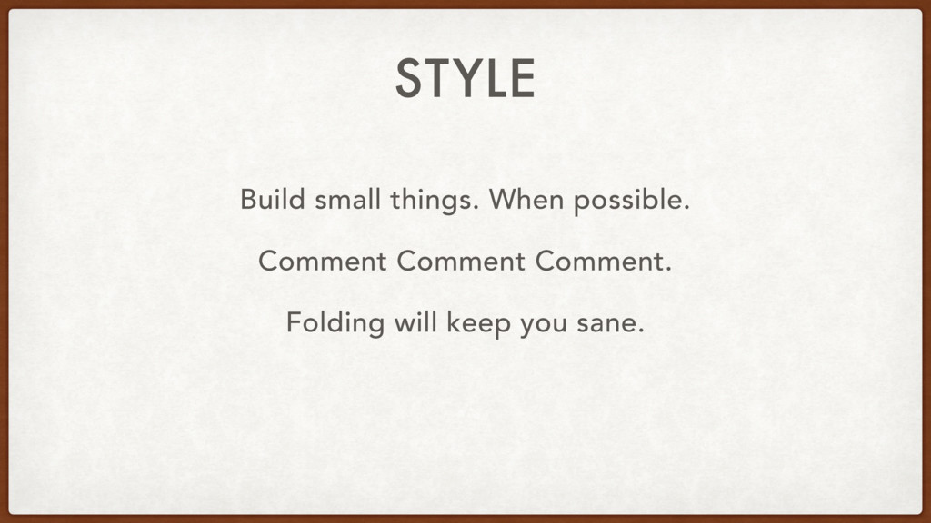 STYLE Build small things. When possible. Commen...