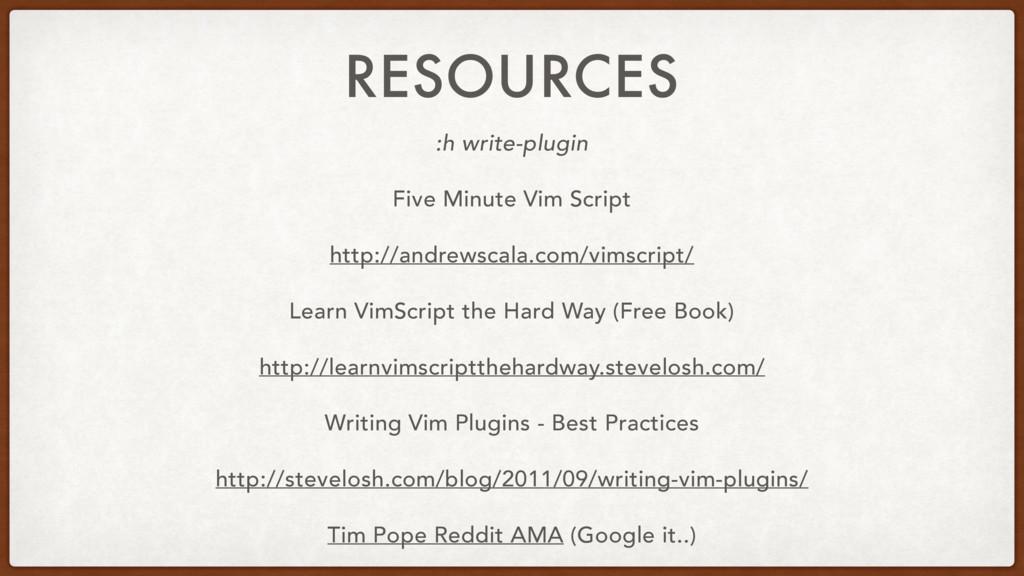RESOURCES :h write-plugin Five Minute Vim Scrip...