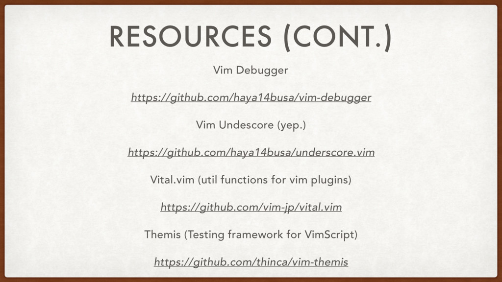 RESOURCES (CONT.) Vim Debugger https://github.c...