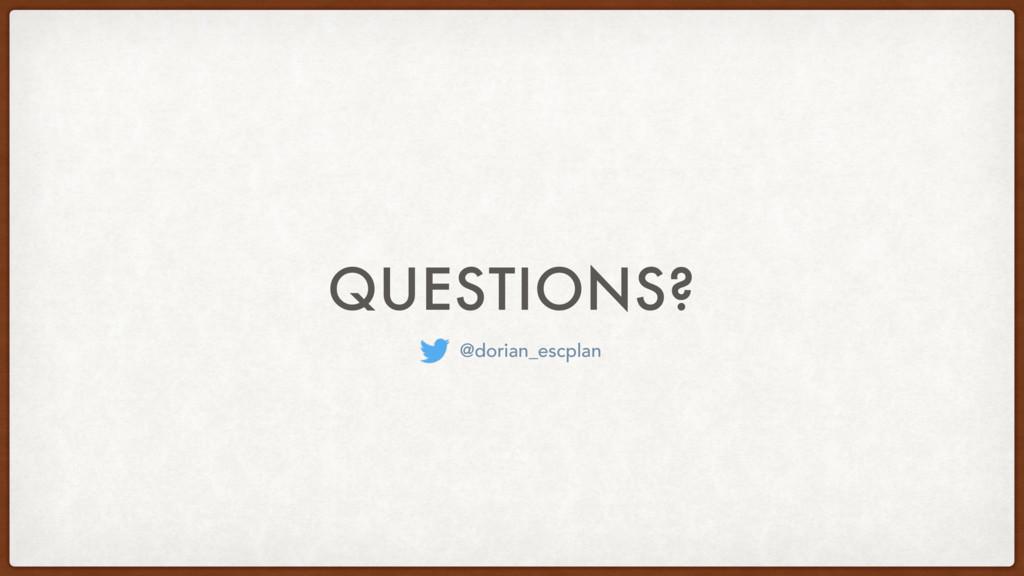 QUESTIONS? @dorian_escplan