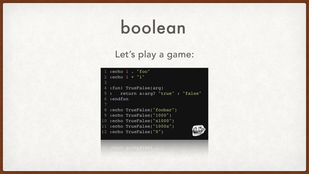 "boolean Let's play a game: 1 :echo 1 . ""foo"" 2 ..."