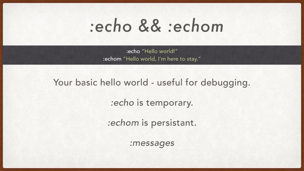 :echo && :echom Your basic hello world - useful...