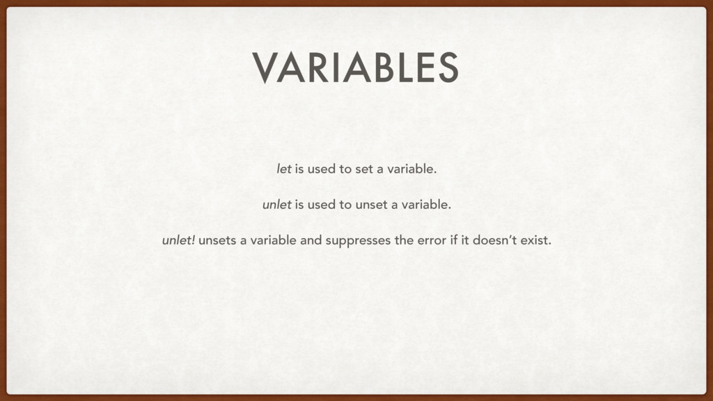 VARIABLES let is used to set a variable. unlet ...