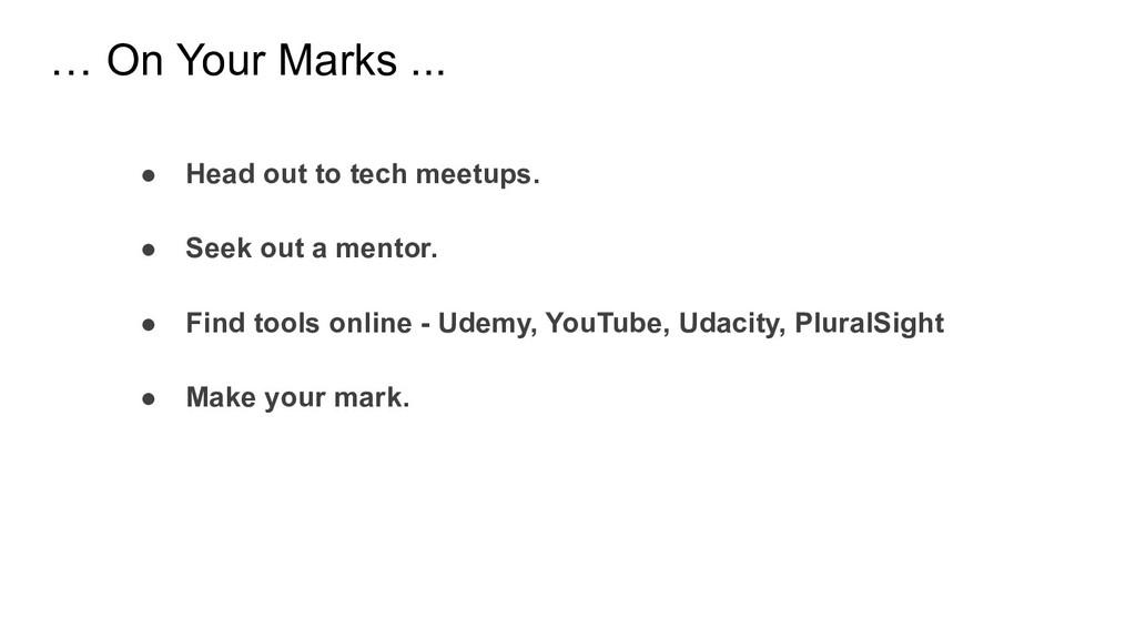 ● Head out to tech meetups. ● Seek out a mentor...