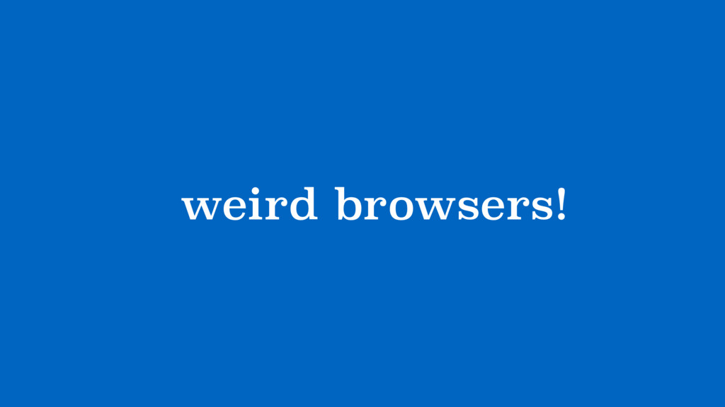 browsers! weird