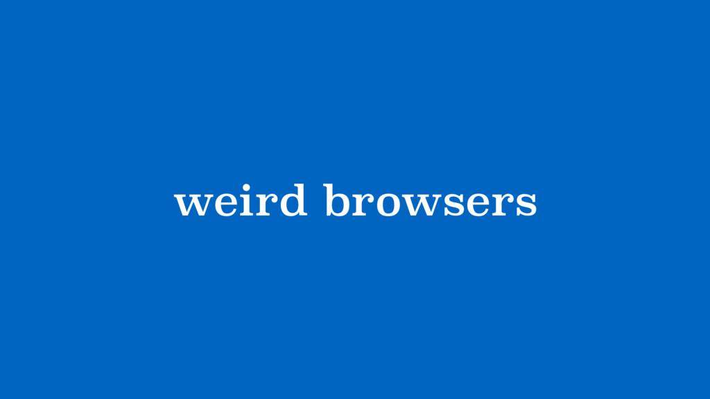 ?weird browsers?
