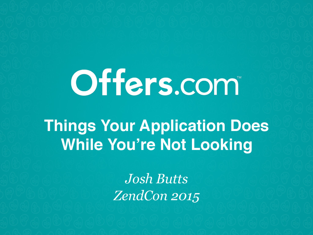 Things Your Application Does While You're Not L...