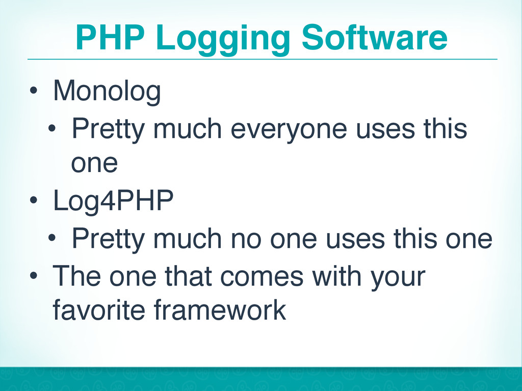 PHP Logging Software • Monolog • Pretty much ev...