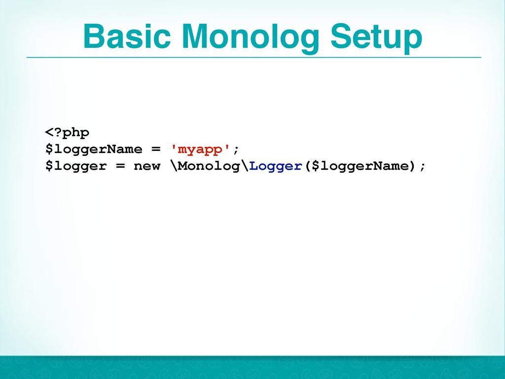 Basic Monolog Setup 24 <?php $loggerName = 'mya...