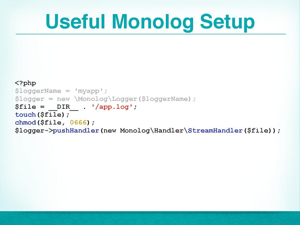 Useful Monolog Setup 25 <?php $loggerName = 'my...