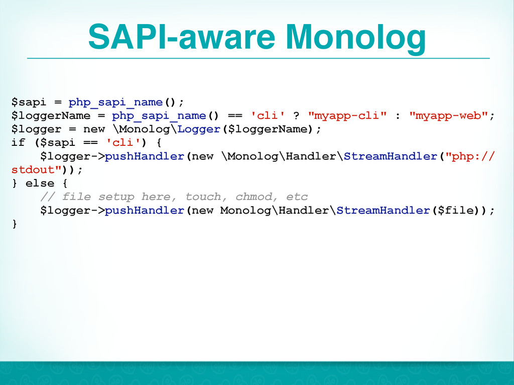 SAPI-aware Monolog 26 $sapi = php_sapi_name(); ...