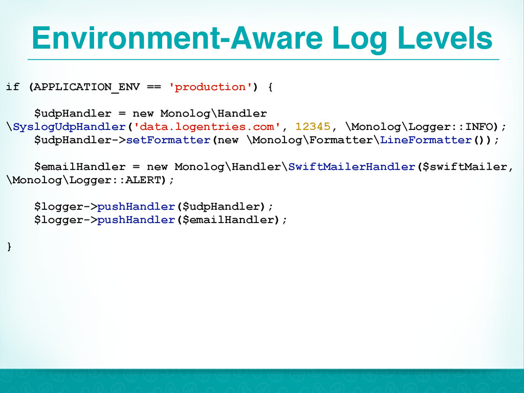 Environment-Aware Log Levels 29 if (APPLICATION...