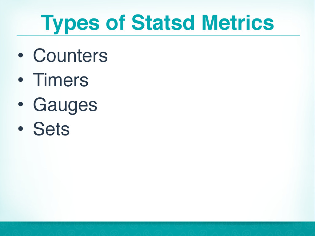 Types of Statsd Metrics • Counters • Timers • G...