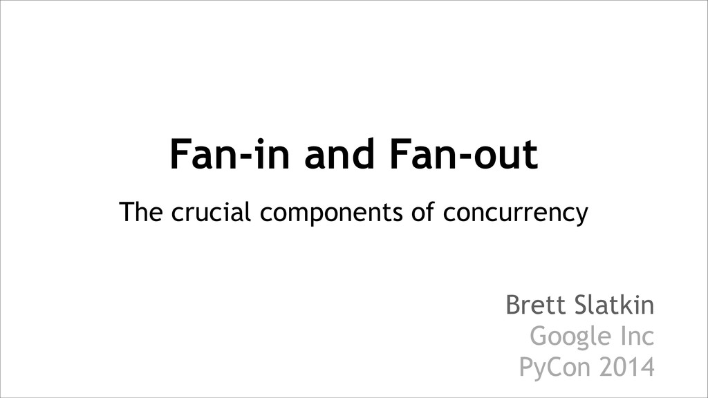 Fan-in and Fan-out The crucial components of co...