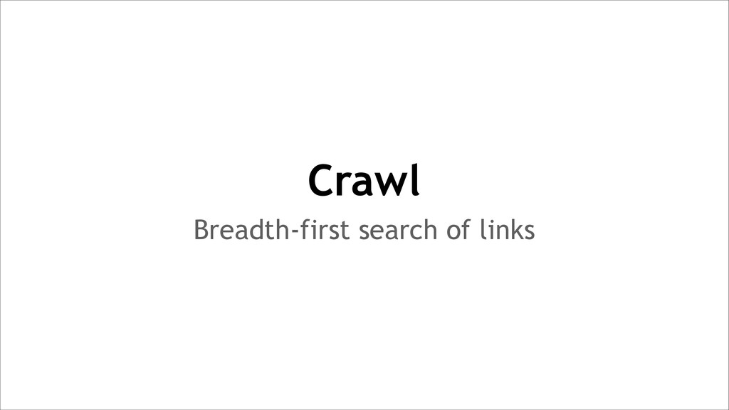 Breadth-first search of links Crawl