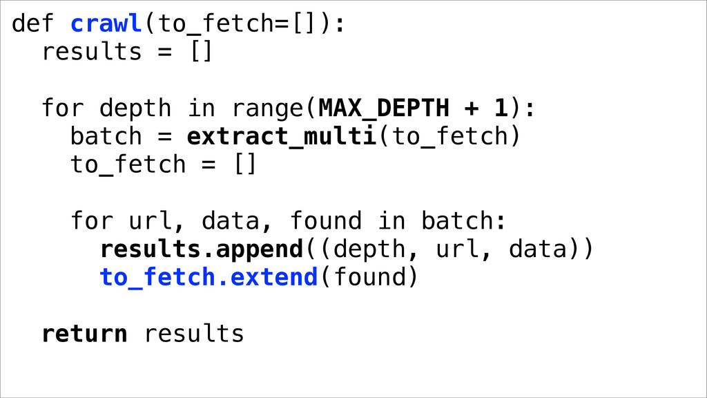 def crawl(to_fetch=[]): results = [] for depth ...
