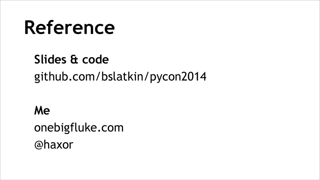 Reference Slides & code github.com/bslatkin/pyc...