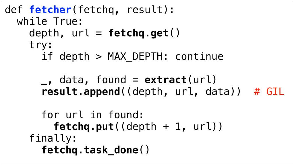def fetcher(fetchq, result): while True: depth,...