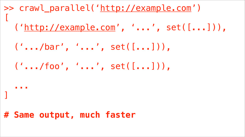 >> crawl_parallel('http://example.com') [ ('htt...