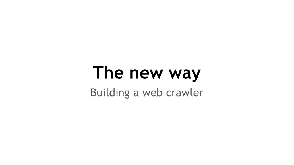 Building a web crawler The new way