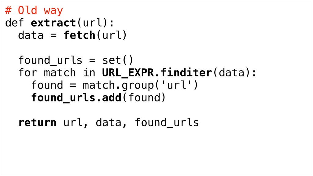 # Old way def extract(url): data = fetch(url) f...