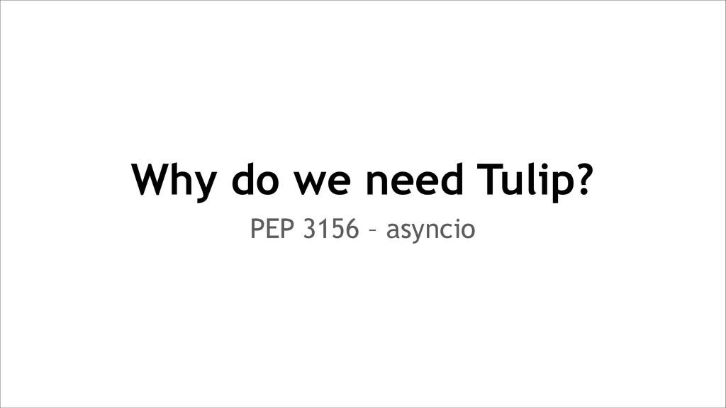 Why do we need Tulip? PEP 3156 – asyncio