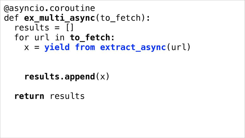 @asyncio.coroutine def ex_multi_async(to_fetch)...