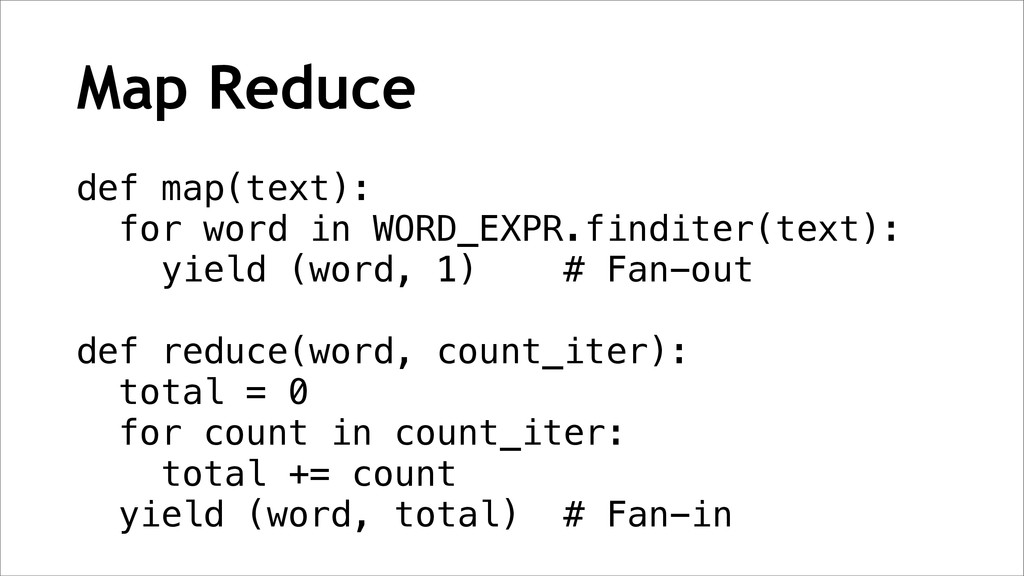 Map Reduce def map(text): for word in WORD_EXPR...