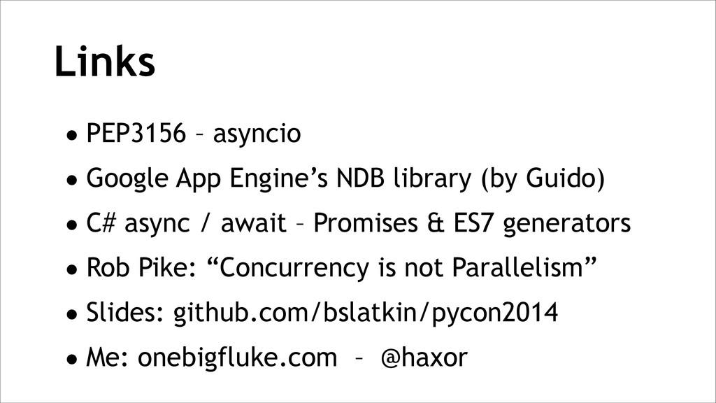 •PEP3156 – asyncio •Google App Engine's NDB lib...